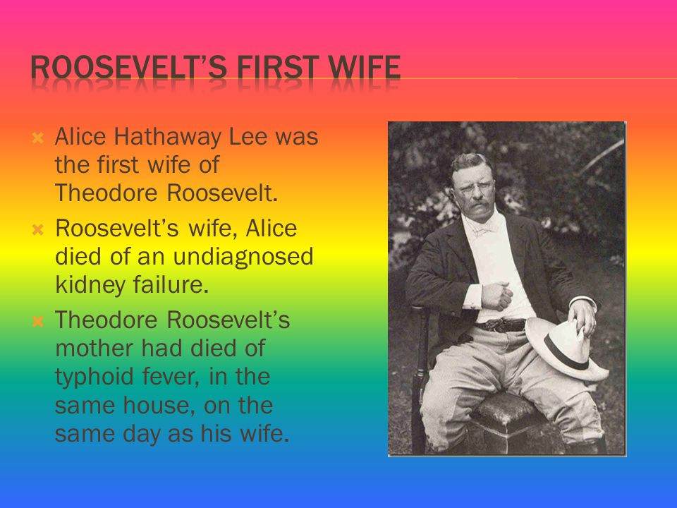  Alice Hathaway Lee was the first wife of Theodore Roosevelt.