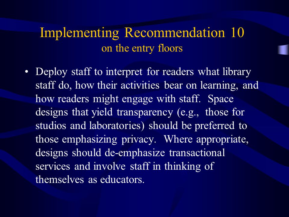 Implementing Recommendation 10 on the entry floors Deploy staff to interpret for readers what library staff do, how their activities bear on learning, and how readers might engage with staff.