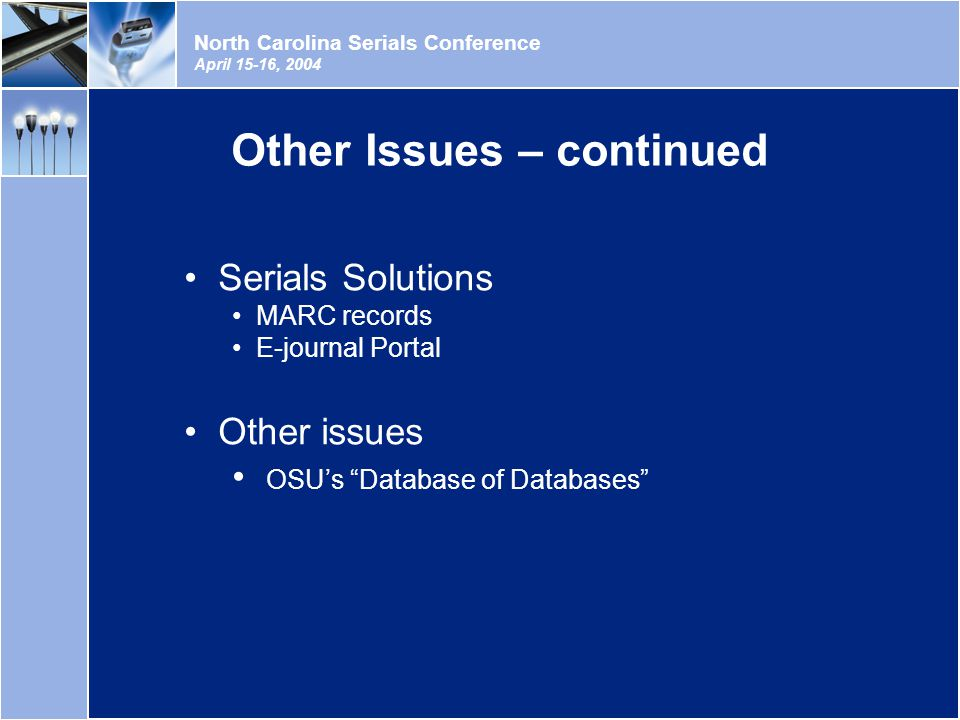 North Carolina Serials Conference April 15-16, 2004 Other Issues – continued Serials Solutions MARC records E-journal Portal Other issues OSU's Database of Databases