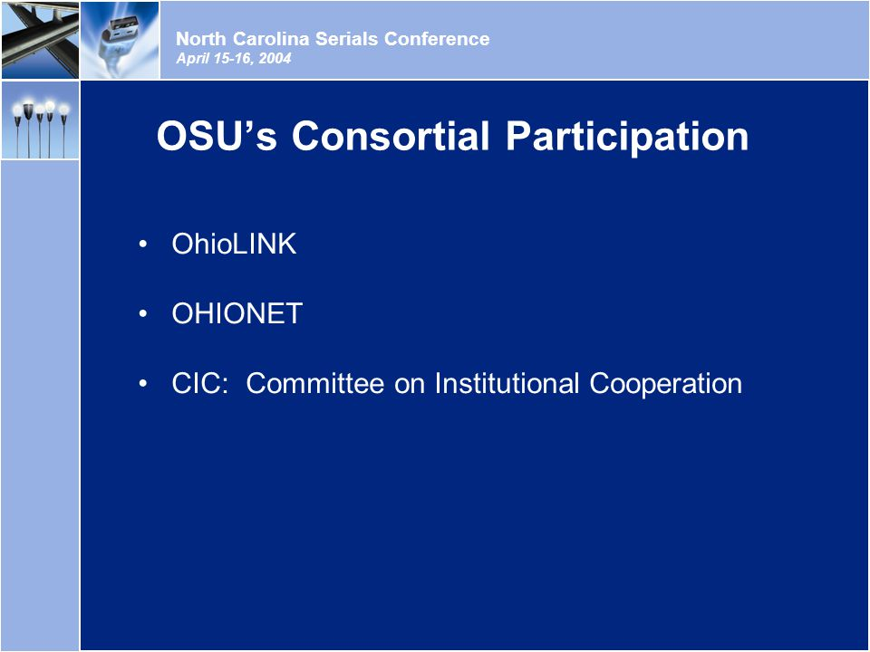 North Carolina Serials Conference April 15-16, 2004 OSU's Consortial Participation OhioLINK OHIONET CIC: Committee on Institutional Cooperation