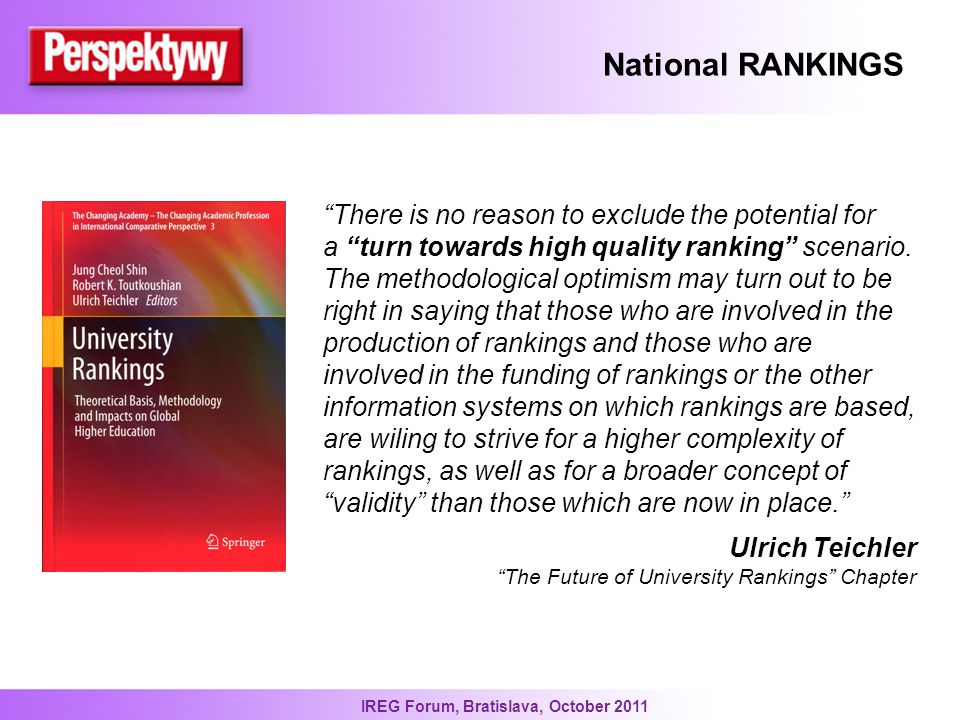 IREG Forum, Bratislava, October 2011 National RANKINGS There is no reason to exclude the potential for a turn towards high quality ranking scenario.