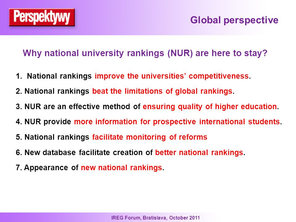 IREG Forum, Bratislava, October 2011 Global perspective Why national university rankings (NUR) are here to stay.