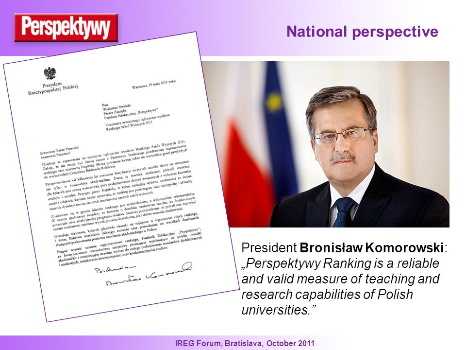 """IREG Forum, Bratislava, October 2011 National perspective President Bronisław Komorowski: """"Perspektywy Ranking is a reliable and valid measure of teaching and research capabilities of Polish universities."""