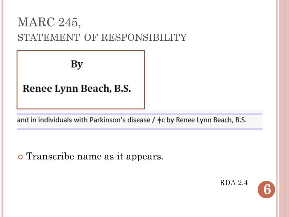 MARC 245, STATEMENT OF RESPONSIBILITY Transcribe name as it appears. RDA 2.4 6