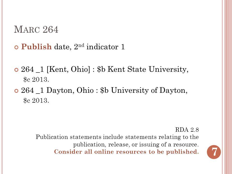 M ARC 264 Publish date, 2 nd indicator 1 264 _1 [Kent, Ohio] : $b Kent State University, $c 2013. 264 _1 Dayton, Ohio : $b University of Dayton, $c 20