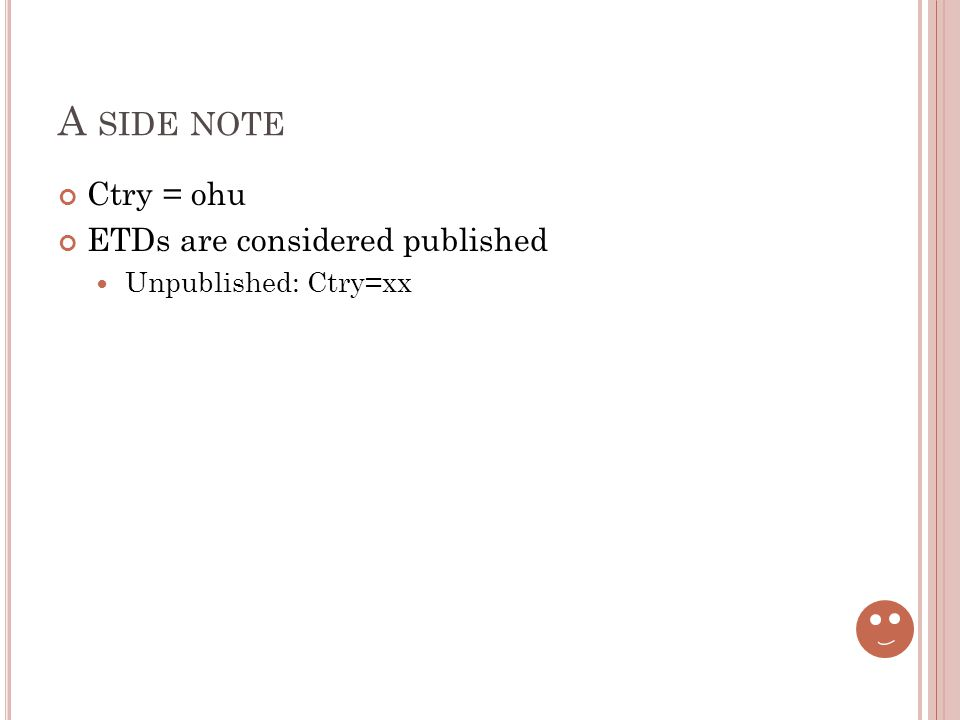 A SIDE NOTE Ctry = ohu ETDs are considered published Unpublished: Ctry=xx