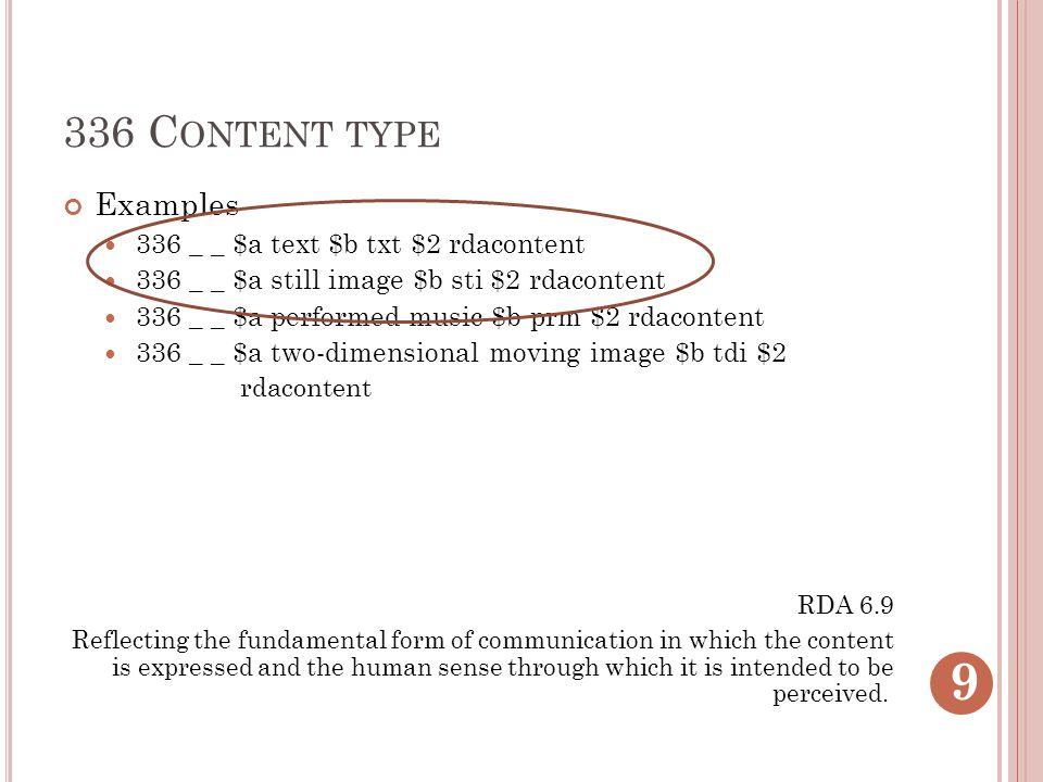 336 C ONTENT TYPE Examples 336 _ _ $a text $b txt $2 rdacontent 336 _ _ $a still image $b sti $2 rdacontent 336 _ _ $a performed music $b prm $2 rdaco