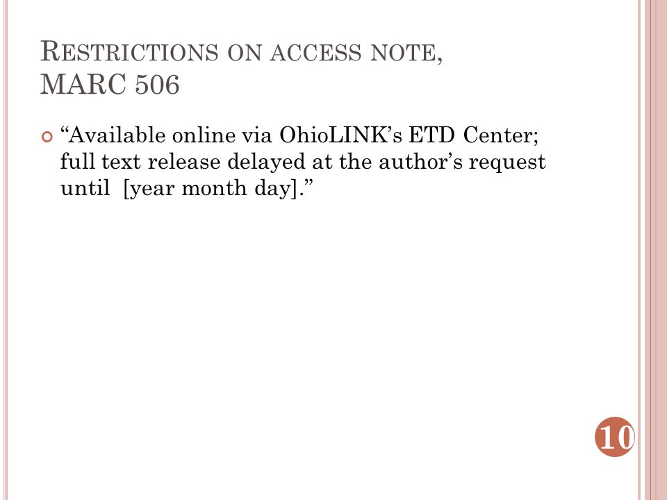 R ESTRICTIONS ON ACCESS NOTE, MARC 506 Available online via OhioLINK's ETD Center; full text release delayed at the author's request until [year month day]. 10