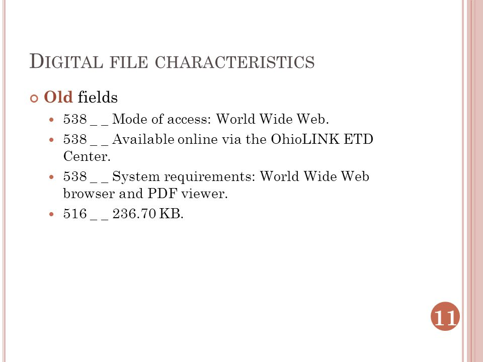 D IGITAL FILE CHARACTERISTICS Old fields 538 _ _ Mode of access: World Wide Web. 538 _ _ Available online via the OhioLINK ETD Center. 538 _ _ System
