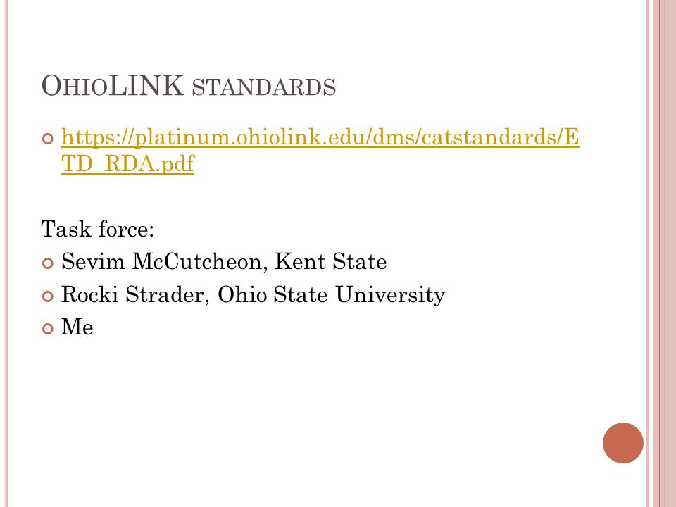O HIO LINK STANDARDS https://platinum.ohiolink.edu/dms/catstandards/E TD_RDA.pdf Task force: Sevim McCutcheon, Kent State Rocki Strader, Ohio State University Me