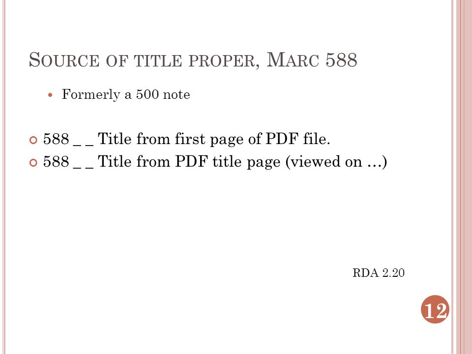 S OURCE OF TITLE PROPER, M ARC 588 Formerly a 500 note 588 _ _ Title from first page of PDF file. 588 _ _ Title from PDF title page (viewed on …) RDA