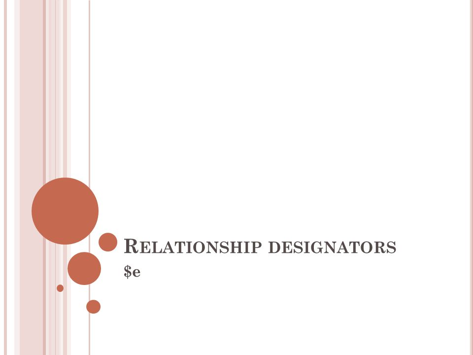 R ELATIONSHIP DESIGNATORS $e