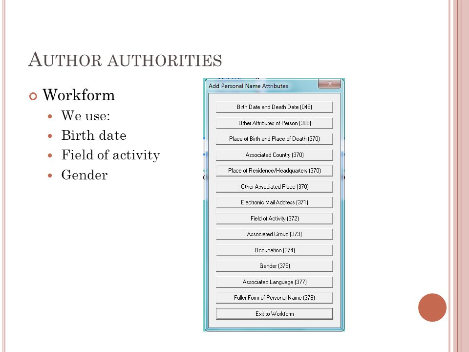 A UTHOR AUTHORITIES Workform We use: Birth date Field of activity Gender
