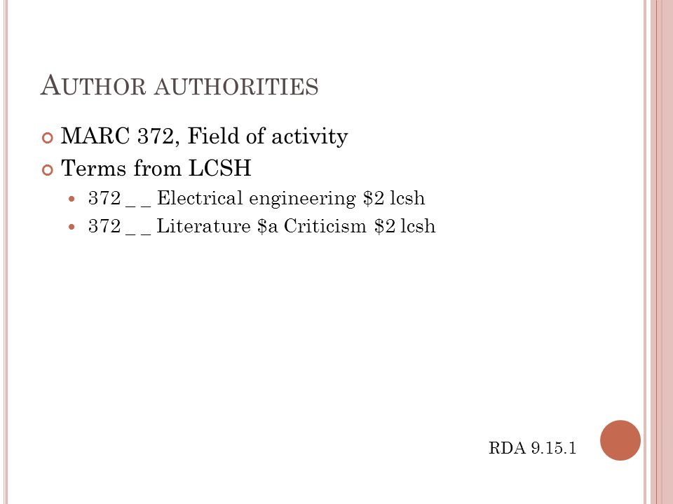 A UTHOR AUTHORITIES MARC 372, Field of activity Terms from LCSH 372 _ _ Electrical engineering $2 lcsh 372 _ _ Literature $a Criticism $2 lcsh RDA 9.1