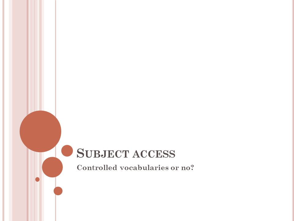 S UBJECT ACCESS Controlled vocabularies or no