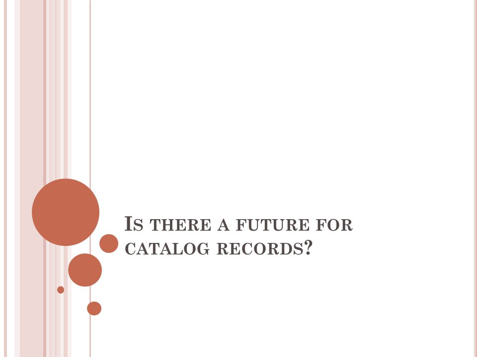 I S THERE A FUTURE FOR CATALOG RECORDS