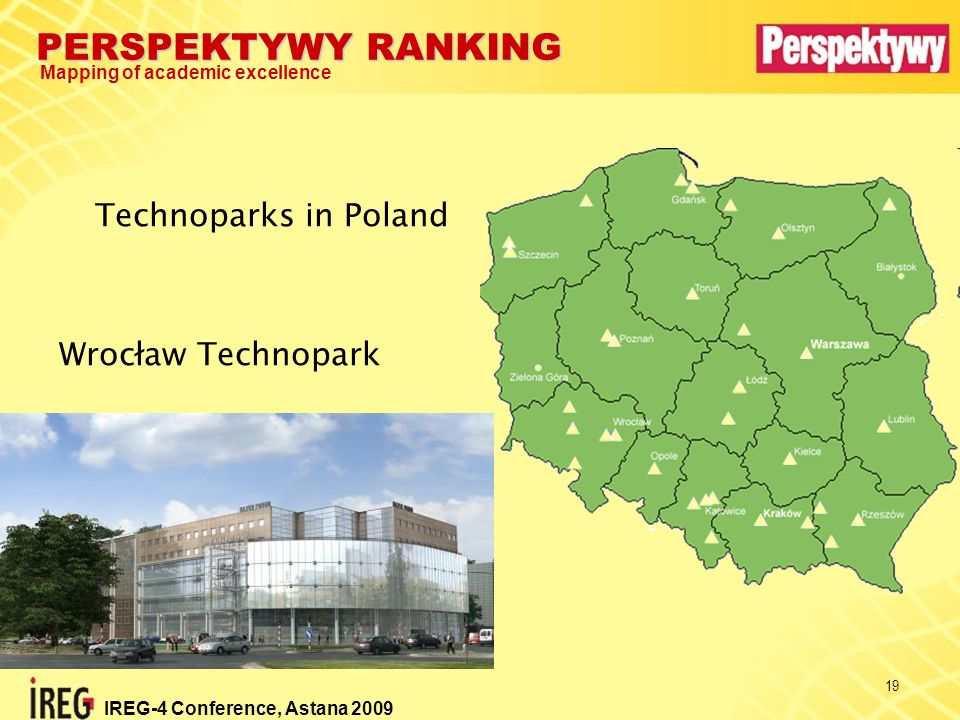 PERSPEKTYWY RANKING Mapping of academic excellence IREG-4 Conference, Astana 2009 19 Technoparks in Poland Wrocław Technopark