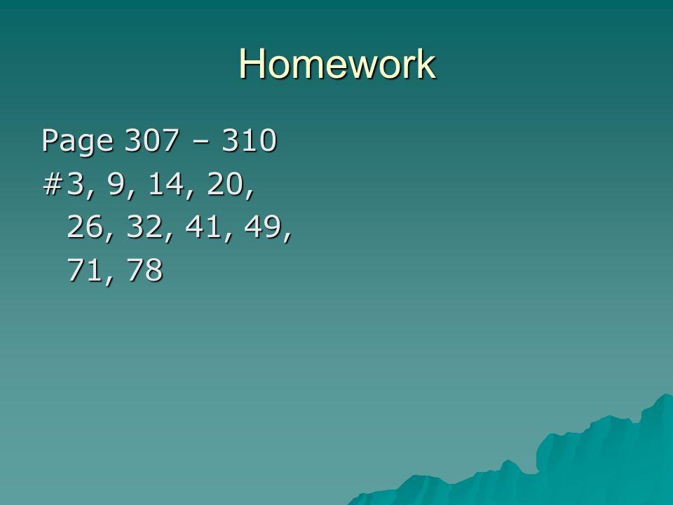 Homework Page 307 – 310 #3, 9, 14, 20, 26, 32, 41, 49, 71, 78