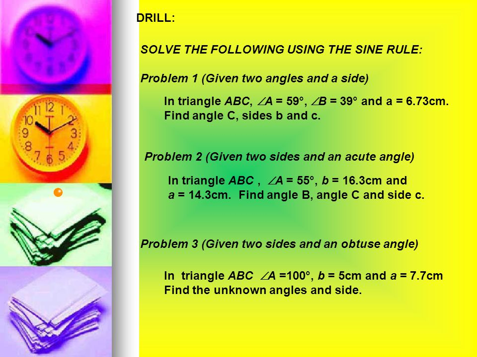 A C B 15 cm 6 cm 120 0 SOLUTION: sin B = 0.346 B= 20.3 0
