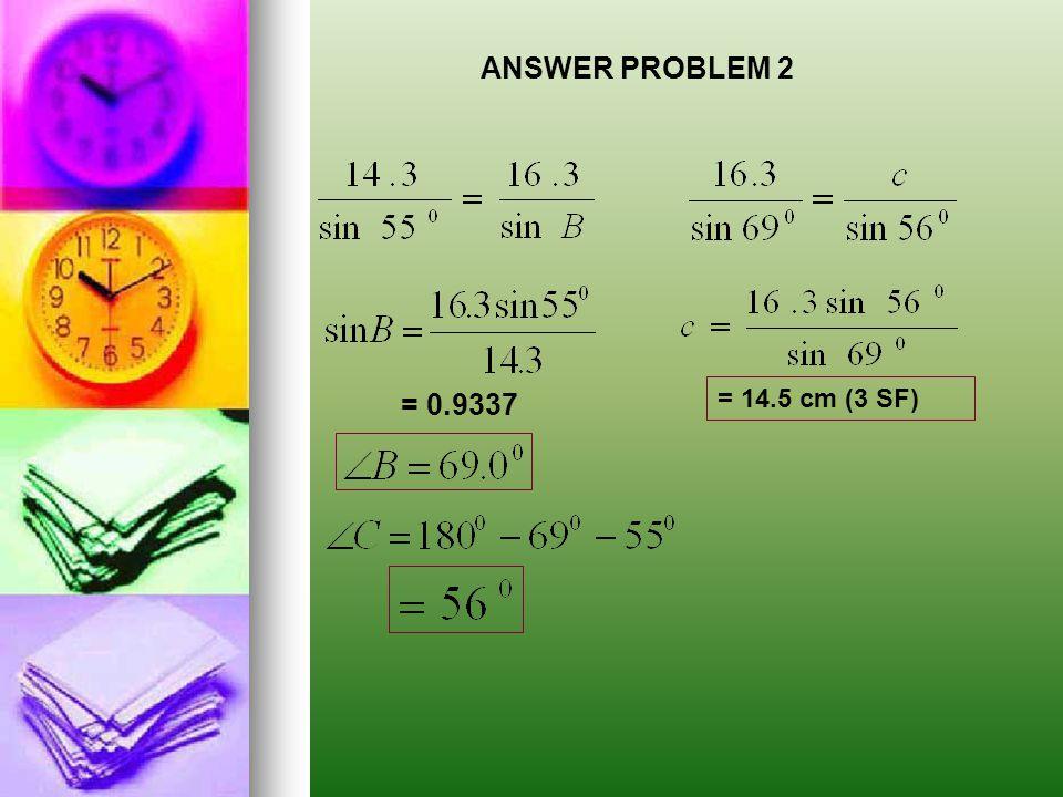 C = 180° - (39° + 59°) = 82° Answer Problem 1