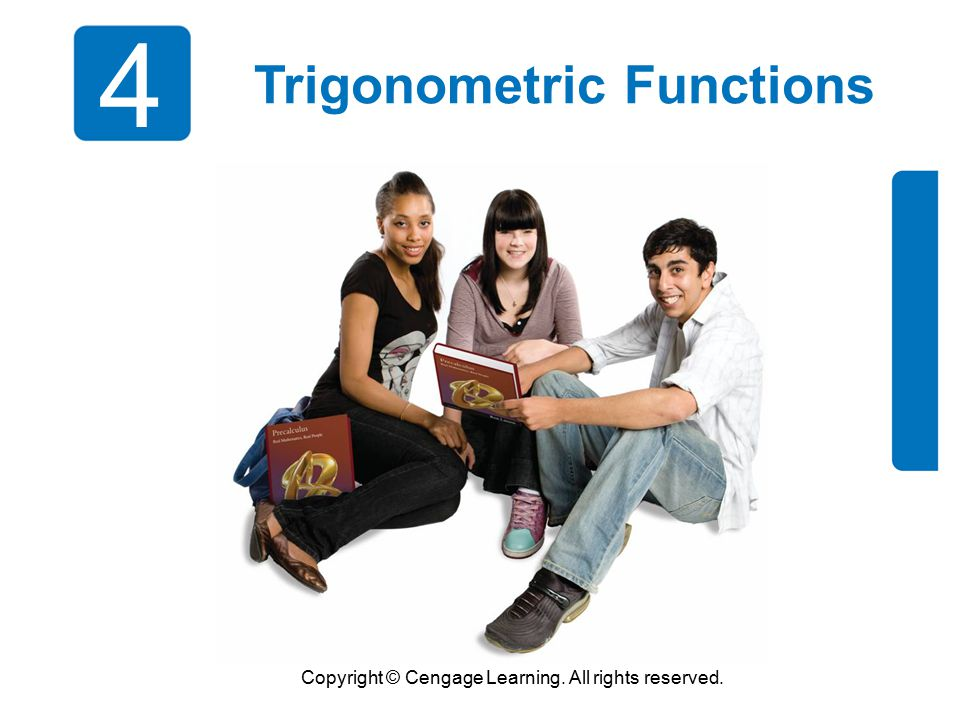 Copyright © Cengage Learning. All rights reserved. 4 Trigonometric Functions