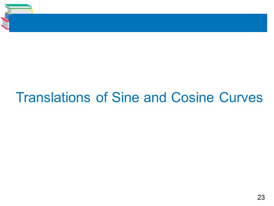 23 Translations of Sine and Cosine Curves