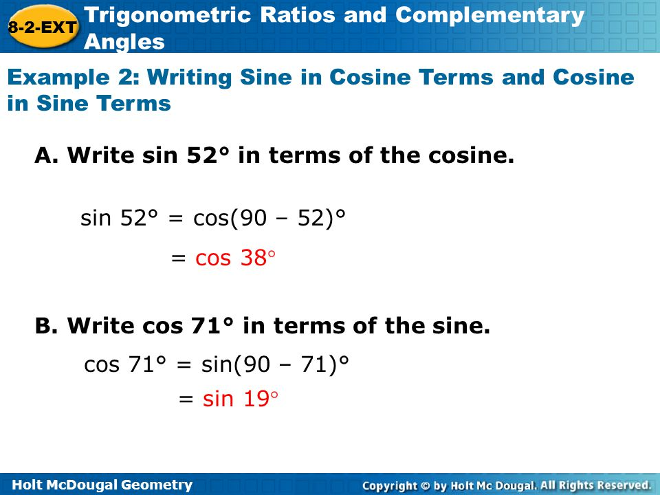 Holt McDougal Geometry 8-2-EXT Trigonometric Ratios and Complementary Angles Example 2: Writing Sine in Cosine Terms and Cosine in Sine Terms A. Write