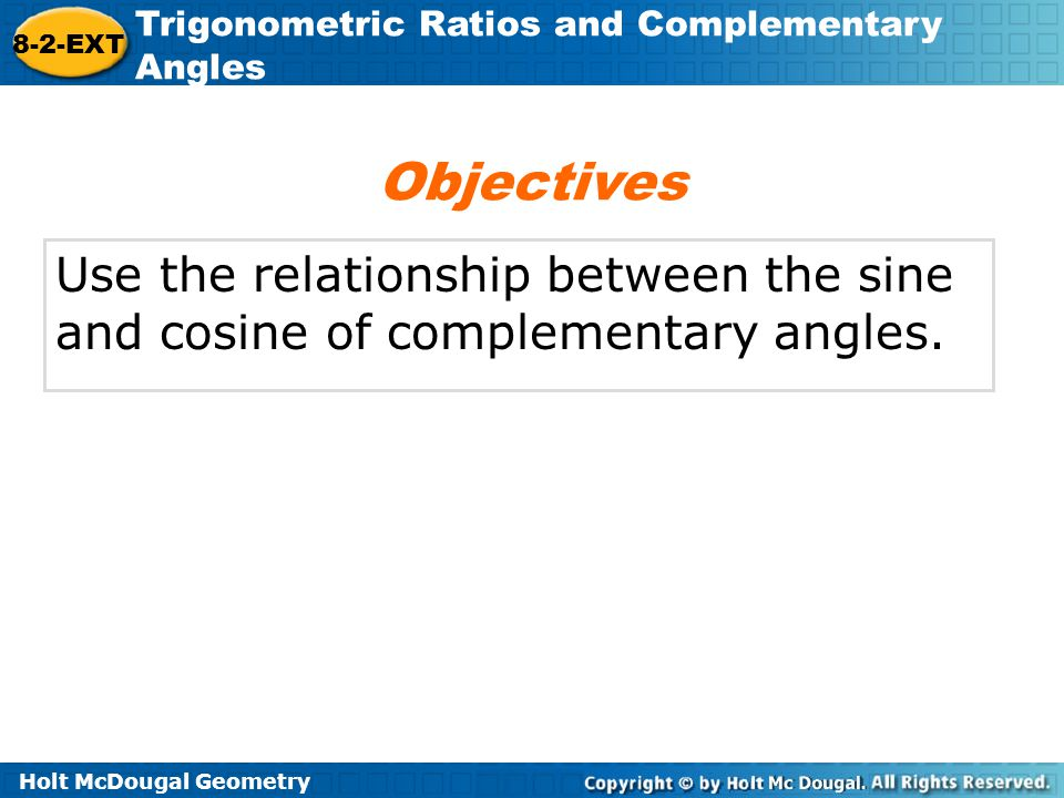 Holt McDougal Geometry 8-2-EXT Trigonometric Ratios and Complementary Angles cofunction Vocabulary