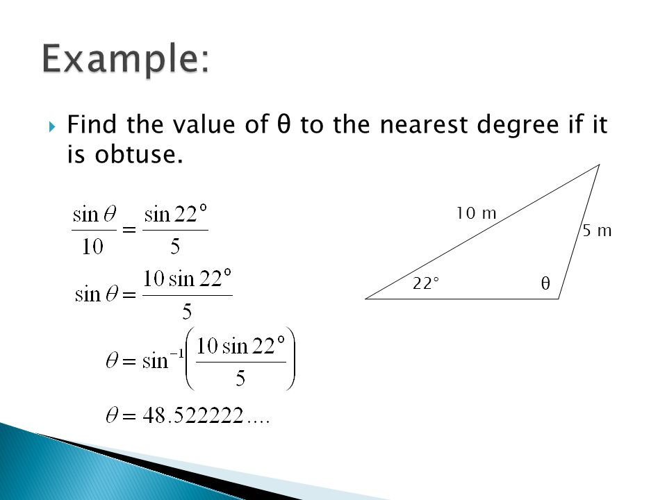  Find the value of θ to the nearest degree if it is obtuse. θ 22° 10 m 5 m