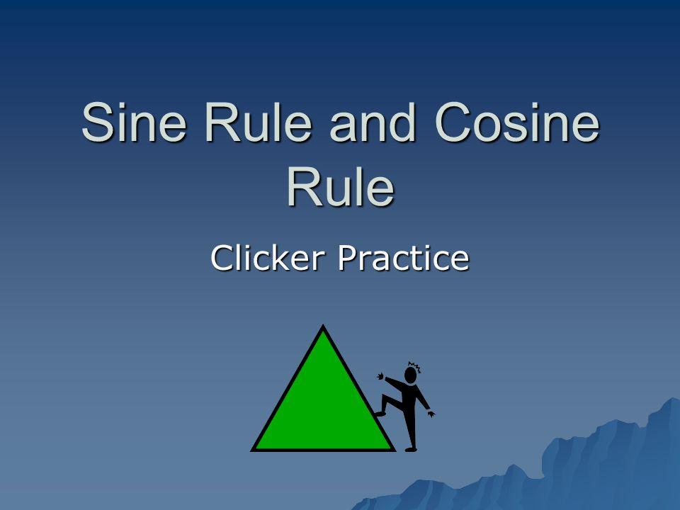 Sine Rule and Cosine Rule Clicker Practice