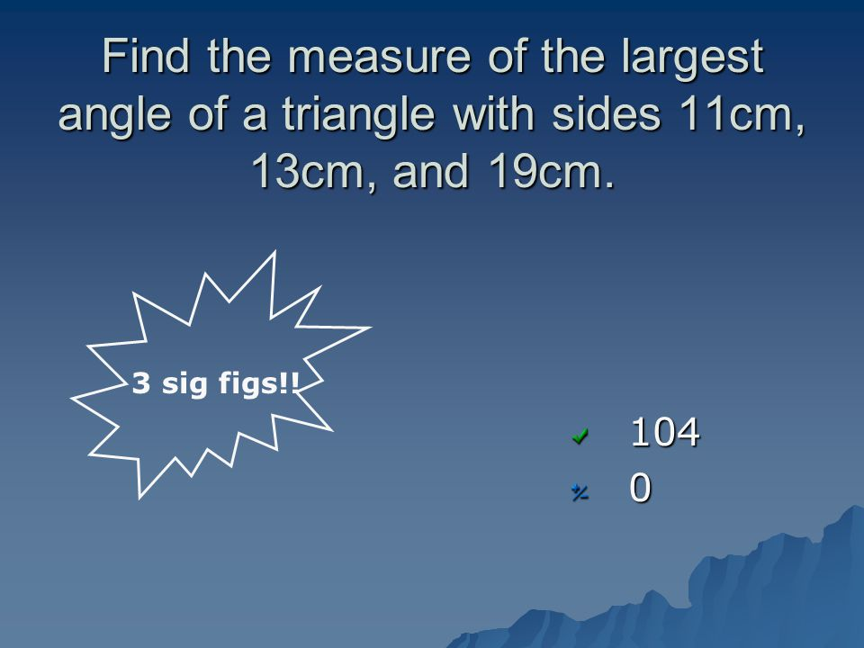 Find the measure of the largest angle of a triangle with sides 11cm, 13cm, and 19cm.