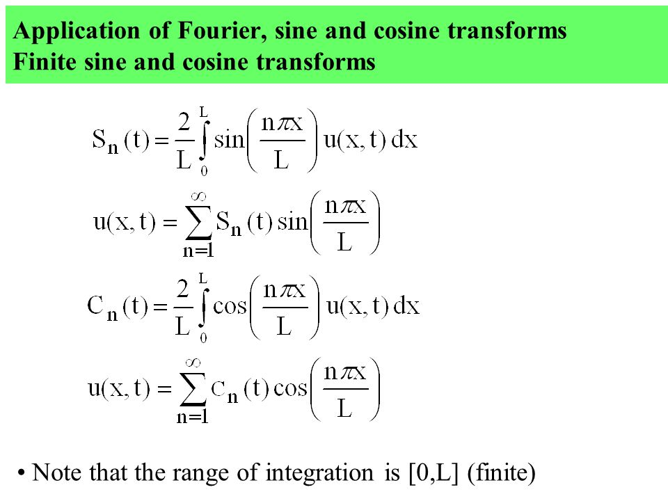 Application of Fourier, sine and cosine transforms Finite sine and cosine transforms Note that the range of integration is [0,L] (finite)