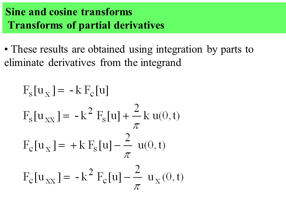 Sine and cosine transforms Transforms of partial derivatives These results are obtained using integration by parts to eliminate derivatives from the integrand