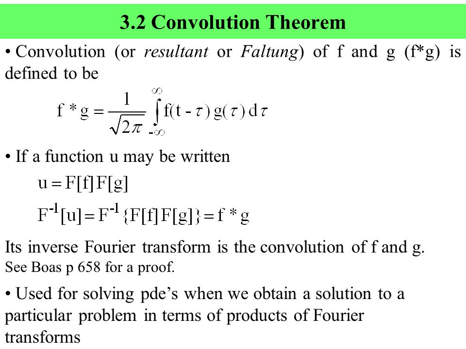 3.2 Convolution Theorem Convolution (or resultant or Faltung) of f and g (f*g) is defined to be If a function u may be written Its inverse Fourier transform is the convolution of f and g.