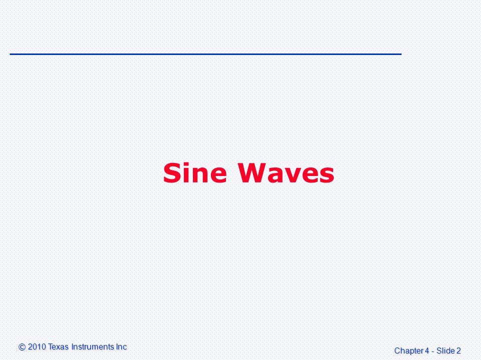 Chapter 4 - Slide 23 © 2010 Texas Instruments Inc DSPLIB sine() function The DSPLIB function sine() calculates the sine of an angle.