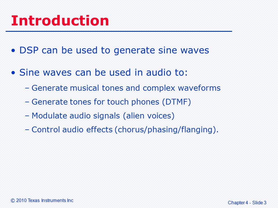 Chapter 4 - Slide 24 © 2010 Texas Instruments Inc Sine 90 o To generate a waveform using 4 values we use: –sin 0 o –sin 90 o –sin 180 o –sin 270 o.