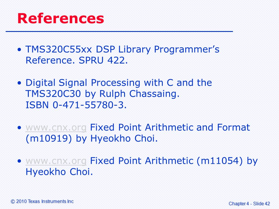 Chapter 4 - Slide 42 © 2010 Texas Instruments Inc References TMS320C55xx DSP Library Programmer's Reference.