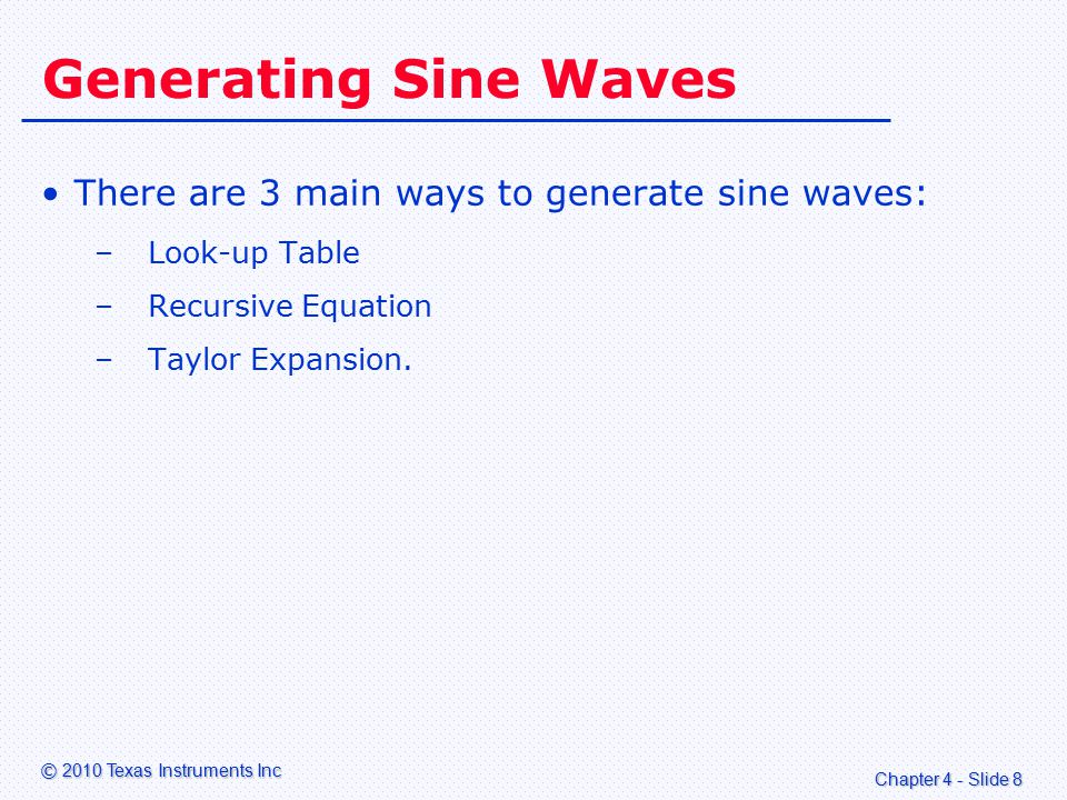 Chapter 4 - Slide 29 © 2010 Texas Instruments Inc Scaling Factor Calculation The fixed-point scaling factor is: In fixed-point maths, to divide by 48000 is awkward However, to divide by 32768 is easy because 32768 = 2 15 Example: To divide 3FFFFFFFh by 32768d shift right 15 places.