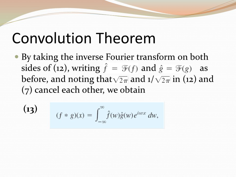 Convolution Theorem By taking the inverse Fourier transform on both sides of (12), writing and as before, and noting that and 1/ in (12) and (7) cance