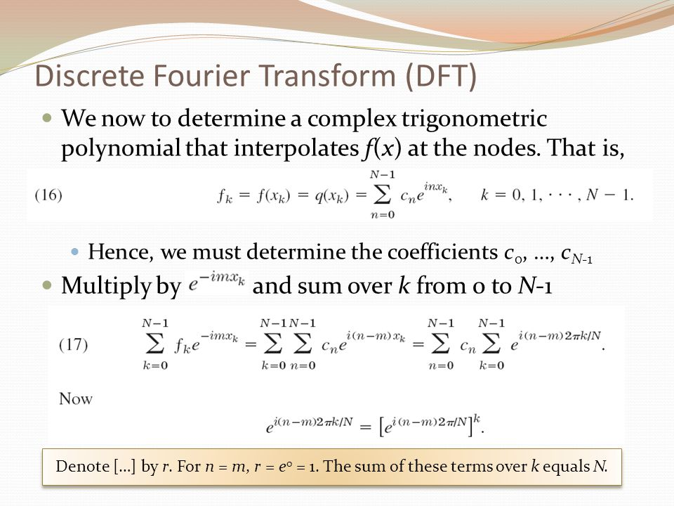 Discrete Fourier Transform (DFT) We now to determine a complex trigonometric polynomial that interpolates f(x) at the nodes. That is, Hence, we must d