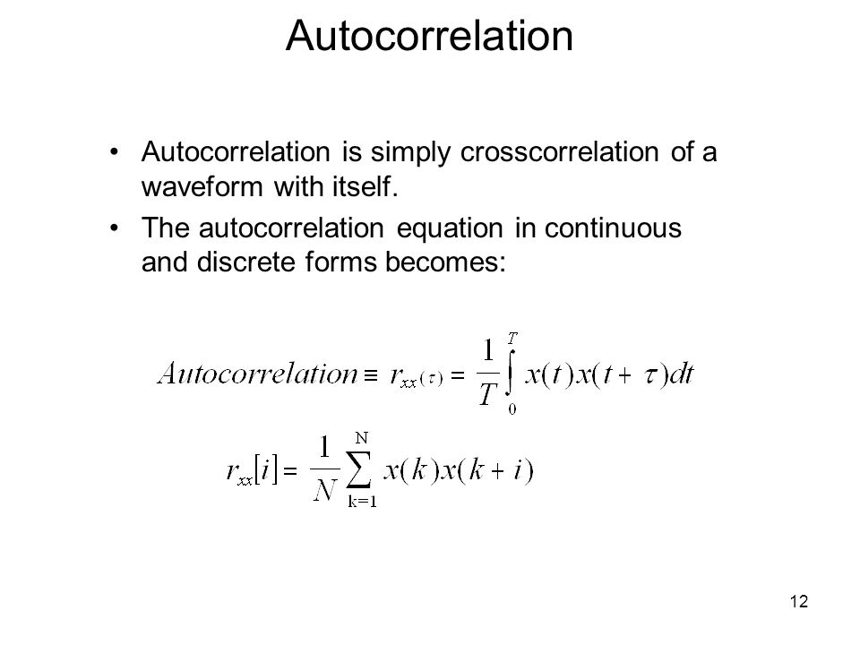Autocorrelation Autocorrelation is simply crosscorrelation of a waveform with itself. The autocorrelation equation in continuous and discrete forms be