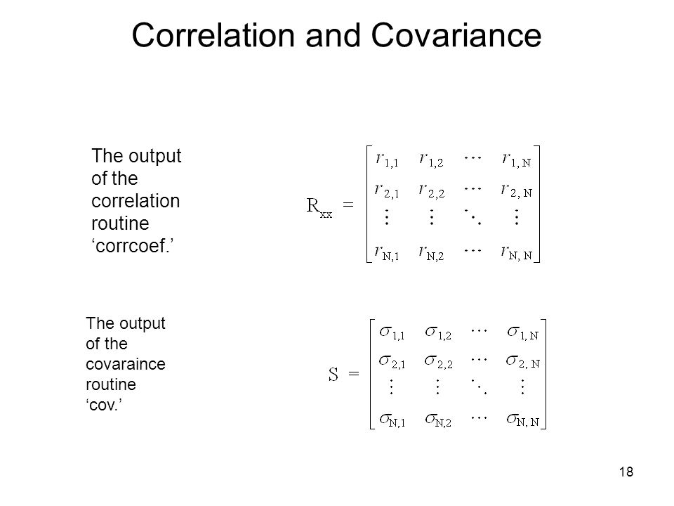 Correlation and Covariance The output of the correlation routine 'corrcoef.' The output of the covaraince routine 'cov.' 18