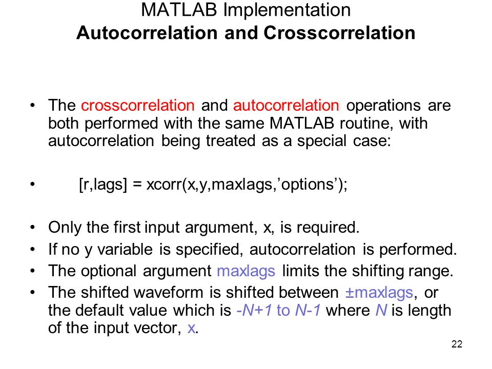 MATLAB Implementation Autocorrelation and Crosscorrelation The crosscorrelation and autocorrelation operations are both performed with the same MATLAB