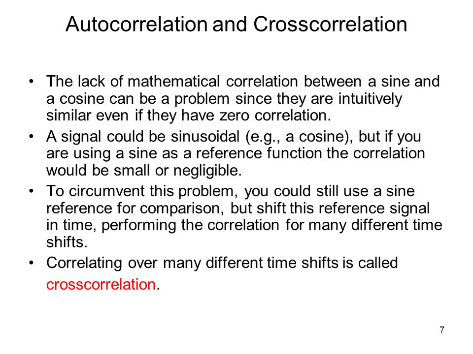 Autocorrelation and Crosscorrelation The lack of mathematical correlation between a sine and a cosine can be a problem since they are intuitively simi