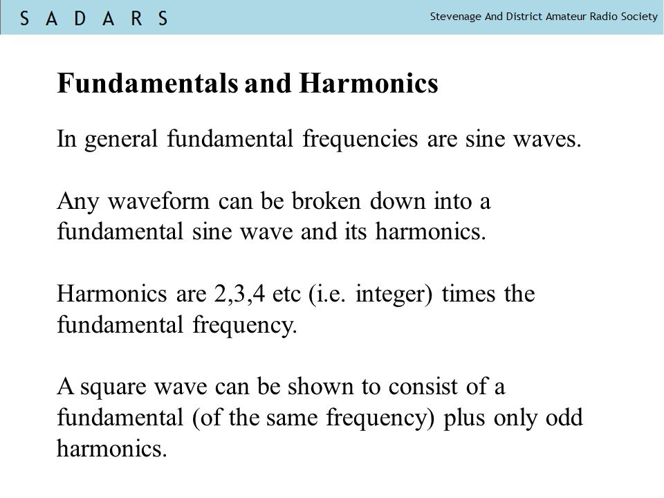 Fundamentals and Harmonics In general fundamental frequencies are sine waves.