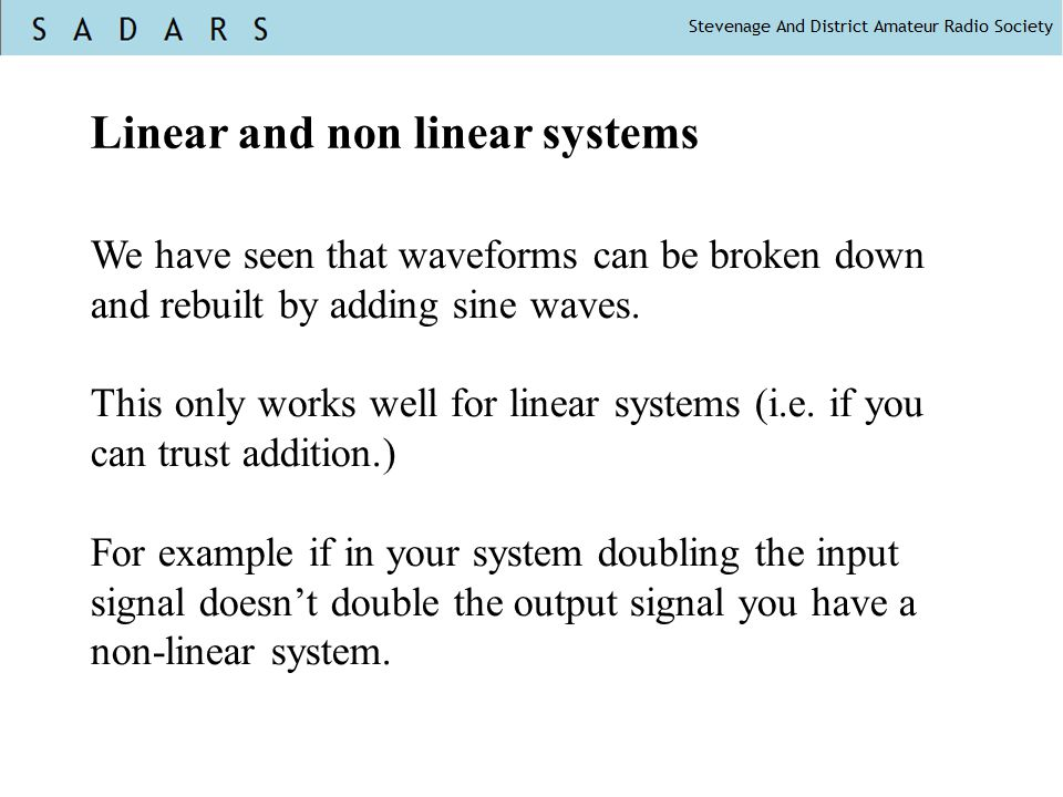 Linear and non linear systems We have seen that waveforms can be broken down and rebuilt by adding sine waves.