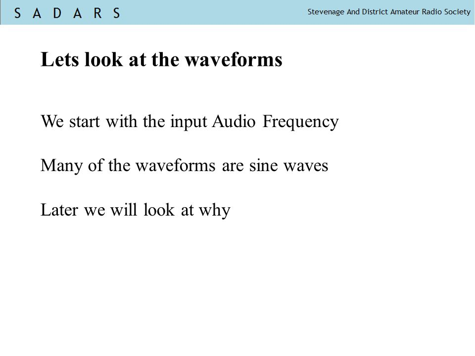 Lets look at the waveforms We start with the input Audio Frequency Many of the waveforms are sine waves Later we will look at why