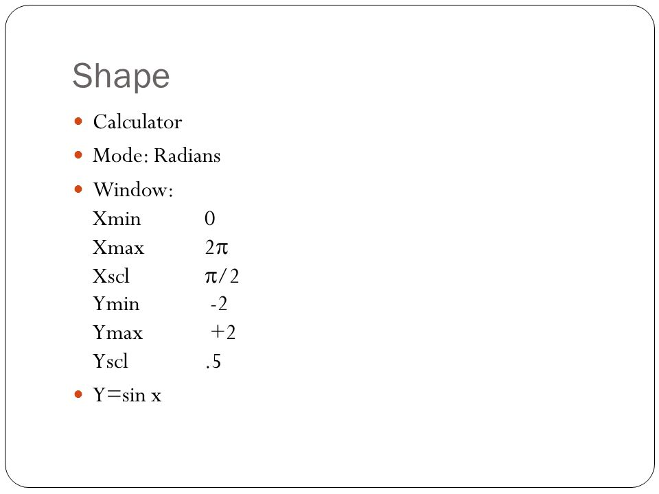 Shape Calculator Mode: Radians Window: Xmin0 Xmax2  Xscl  /2 Ymin -2 Ymax +2 Yscl.5 Y=sin x