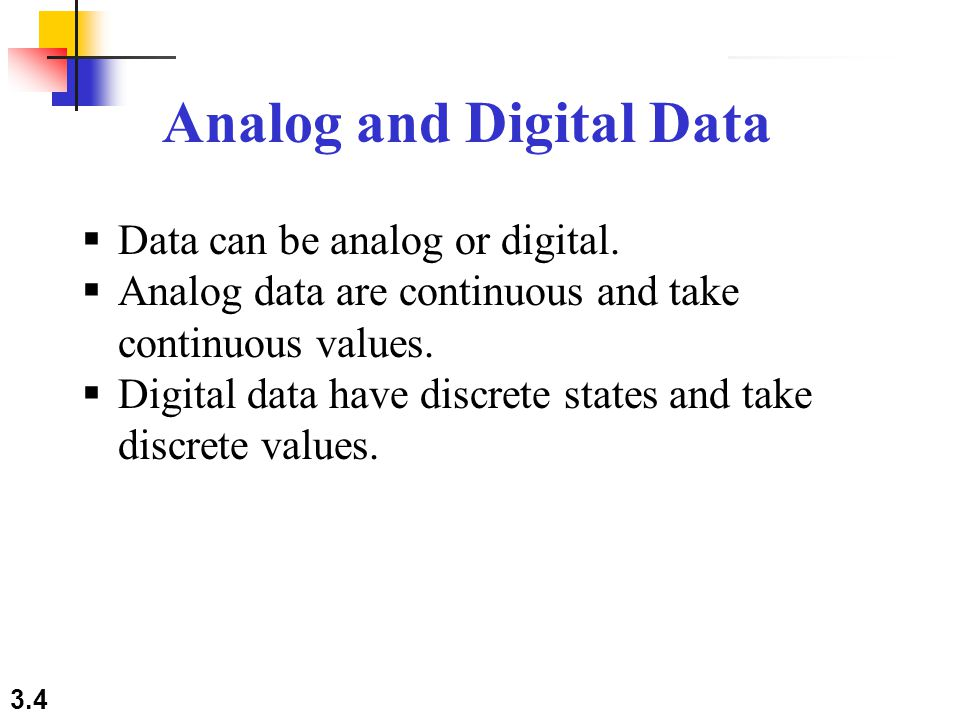 3.4 Analog and Digital Data  Data can be analog or digital.