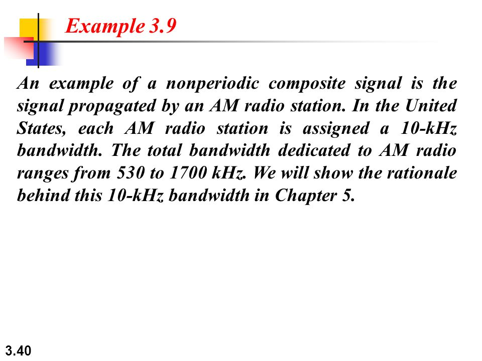 3.40 An example of a nonperiodic composite signal is the signal propagated by an AM radio station. In the United States, each AM radio station is assi